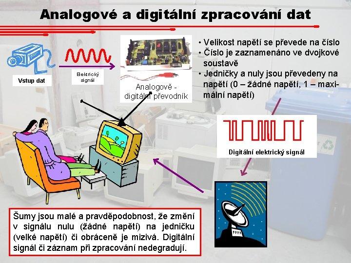 Analogové a digitální zpracování dat Vstup dat Elektrický signál Analogově digitální převodník • Velikost