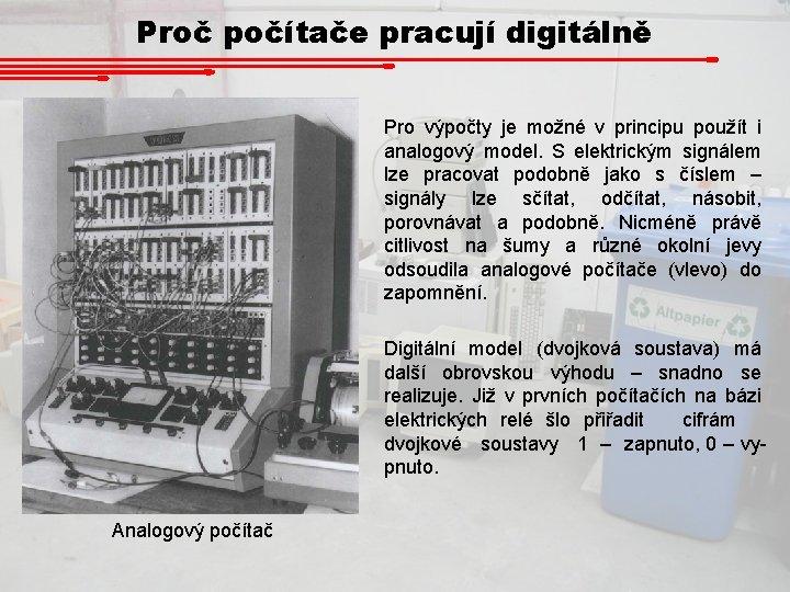 Proč počítače pracují digitálně Pro výpočty je možné v principu použít i analogový model.