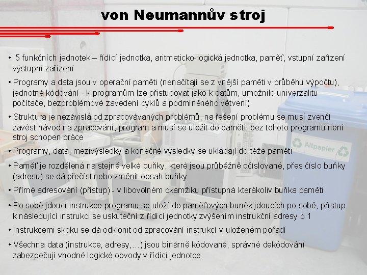 von Neumannův stroj • 5 funkčních jednotek – řídící jednotka, aritmeticko-logická jednotka, paměť, vstupní
