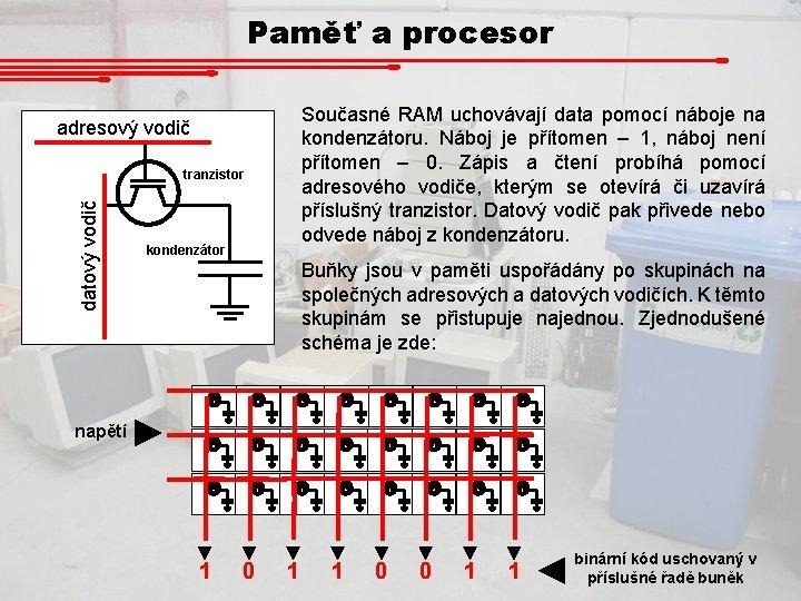 Paměť a procesor Současné RAM uchovávají data pomocí náboje na kondenzátoru. Náboj je přítomen