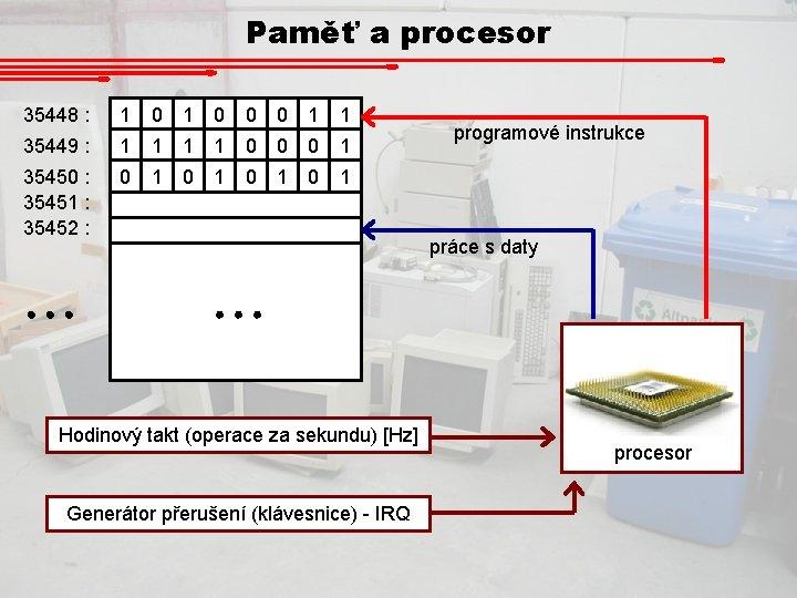 Paměť a procesor 35448 : 1 0 0 0 1 1 35449 : 1