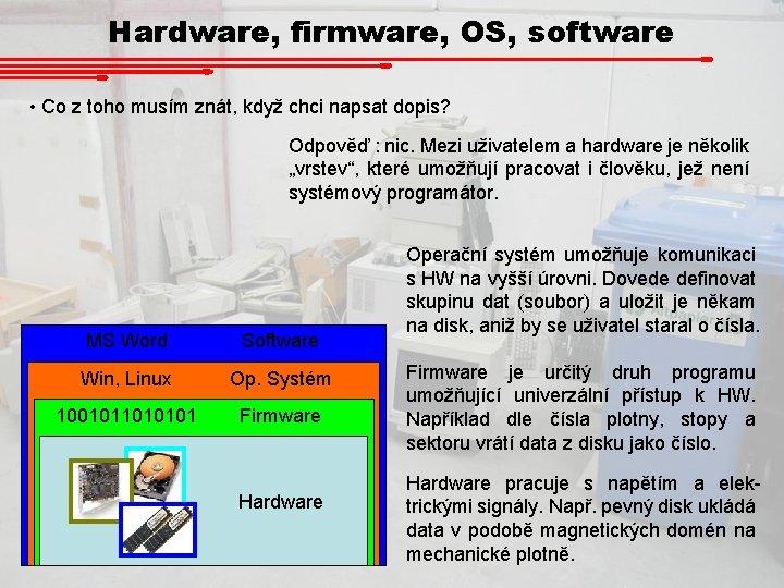 Hardware, firmware, OS, software • Co z toho musím znát, když chci napsat dopis?