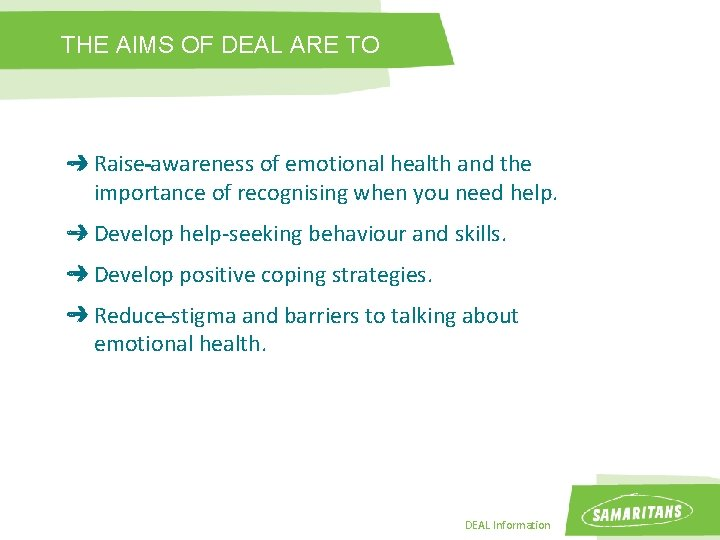 THE AIMS OF DEAL ARE TO Raise awareness of emotional health and the importance