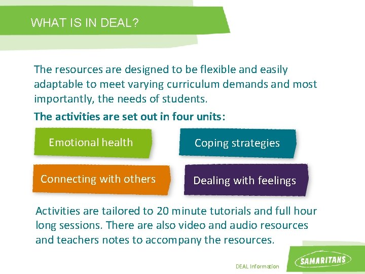 WHAT IS IN DEAL? The resources are designed to be flexible and easily adaptable