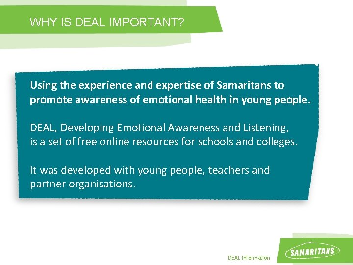 WHY IS DEAL IMPORTANT? Using the experience and expertise of Samaritans to promote awareness