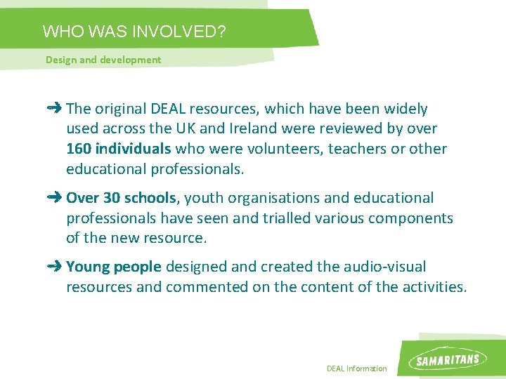 WHO WAS INVOLVED? Design and development The original DEAL resources, which have been widely