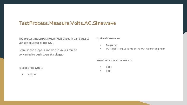 Test. Process. Measure. Volts. AC. Sinewave The process measures the AC RMS (Root-Mean-Square) voltage