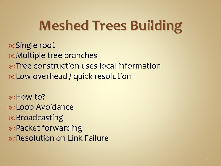 Meshed Trees Building Single root Multiple tree branches Tree construction uses local information Low