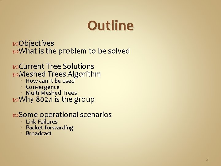 Outline Objectives What is the problem to be solved Current Tree Solutions Meshed Trees