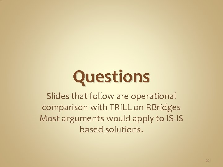 Questions Slides that follow are operational comparison with TRILL on RBridges Most arguments would