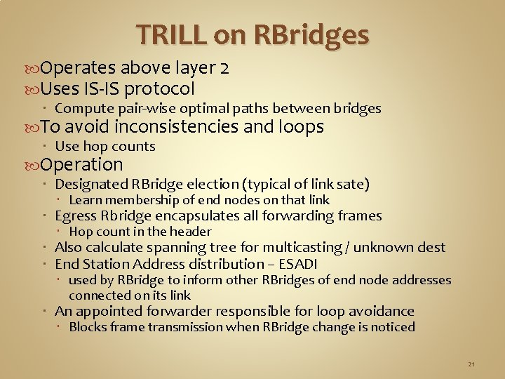 TRILL on RBridges Operates above layer 2 Uses IS-IS protocol Compute pair-wise optimal paths
