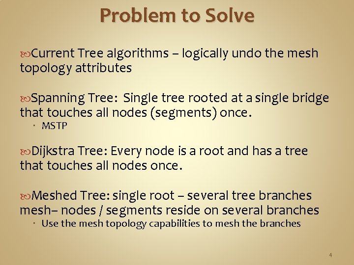 Problem to Solve Current Tree algorithms – logically undo the mesh topology attributes Spanning
