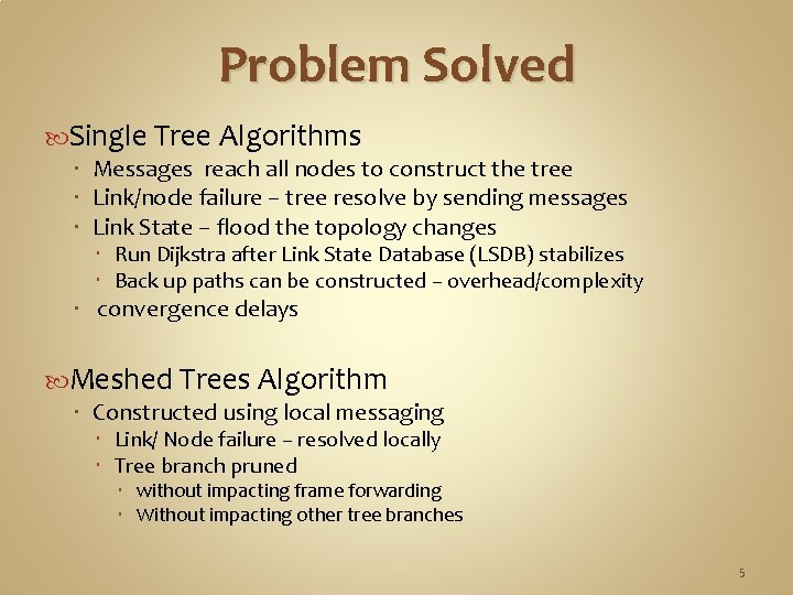 Problem Solved Single Tree Algorithms Messages reach all nodes to construct the tree Link/node