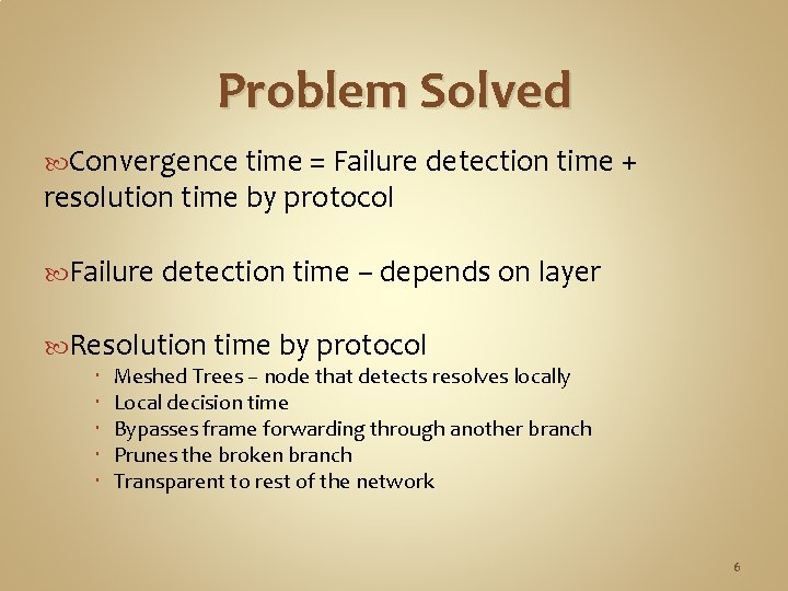 Problem Solved Convergence time = Failure detection time + resolution time by protocol Failure