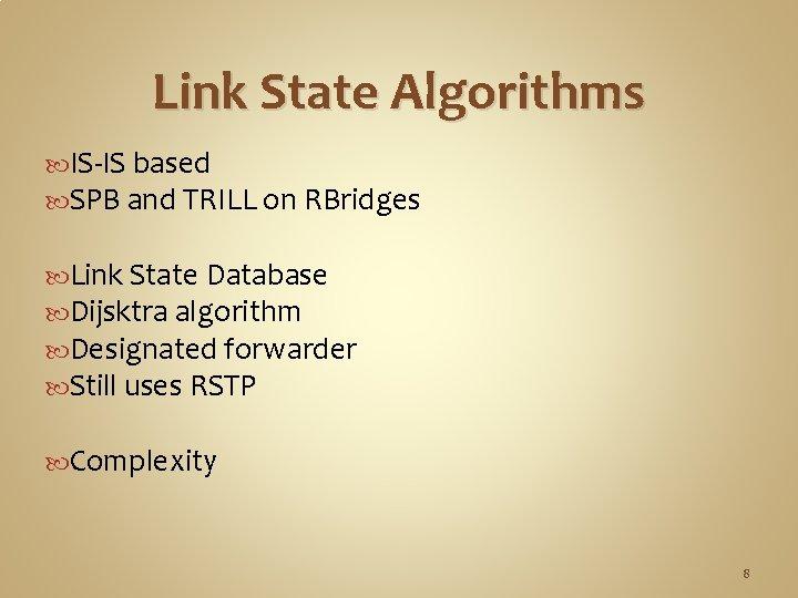 Link State Algorithms IS-IS based SPB and TRILL on RBridges Link State Database Dijsktra