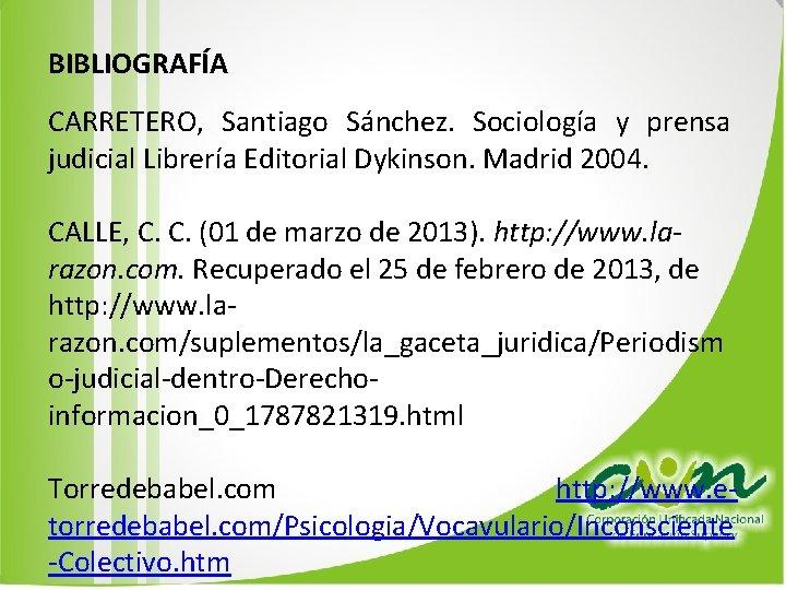 BIBLIOGRAFÍA CARRETERO, Santiago Sánchez. Sociología y prensa judicial Librería Editorial Dykinson. Madrid 2004. CALLE,