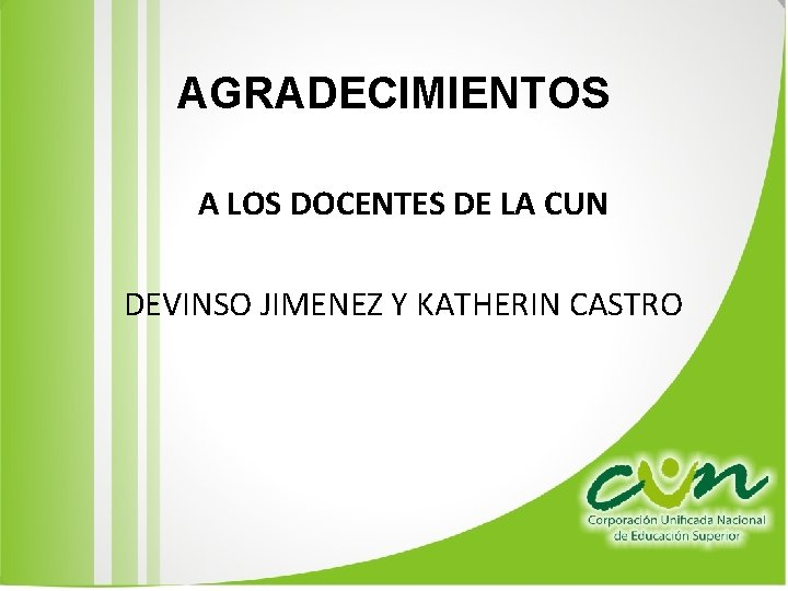 AGRADECIMIENTOS A LOS DOCENTES DE LA CUN DEVINSO JIMENEZ Y KATHERIN CASTRO
