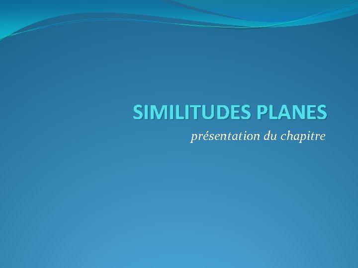 SIMILITUDES PLANES présentation du chapitre