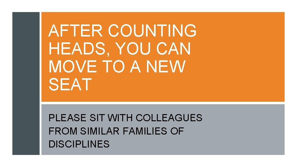 AFTER COUNTING HEADS, YOU CAN MOVE TO A NEW SEAT PLEASE SIT WITH COLLEAGUES