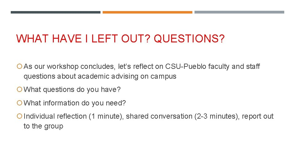 WHAT HAVE I LEFT OUT? QUESTIONS? As our workshop concludes, let's reflect on CSU-Pueblo