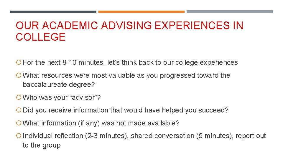 OUR ACADEMIC ADVISING EXPERIENCES IN COLLEGE For the next 8 -10 minutes, let's think