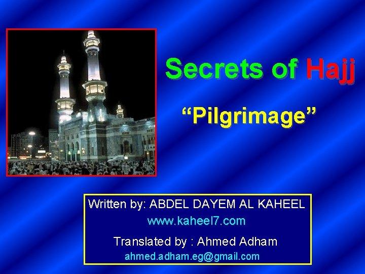 """Secrets of Hajj """"Pilgrimage"""" Written by: ABDEL DAYEM AL KAHEEL www. kaheel 7. com"""