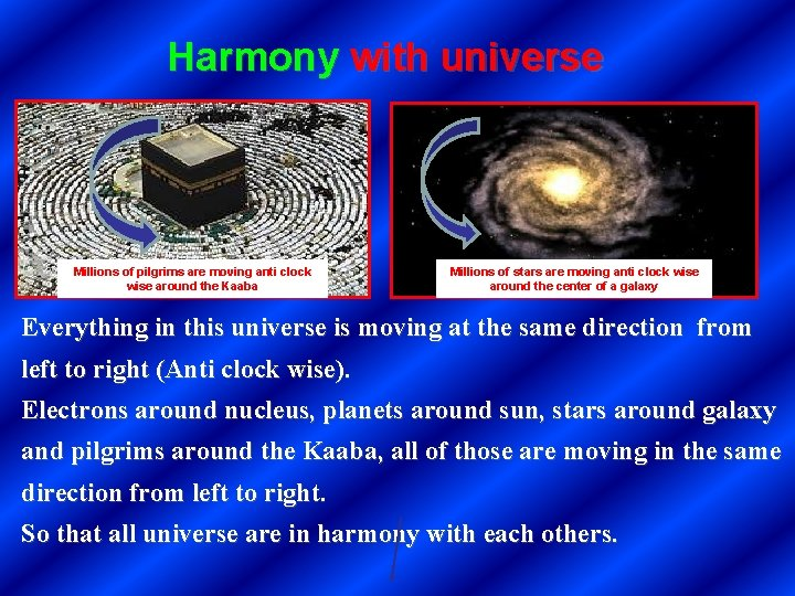 Harmony with universe Millions of pilgrims are moving anti clock wise around the Kaaba
