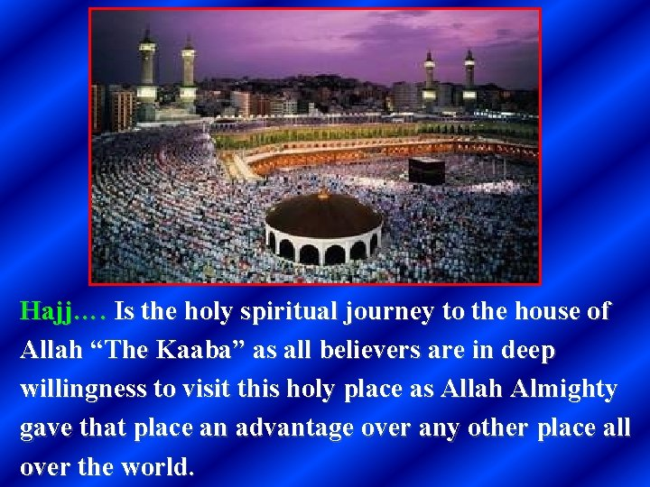 """Hajj…. Is the holy spiritual journey to the house of Allah """"The Kaaba"""" as"""