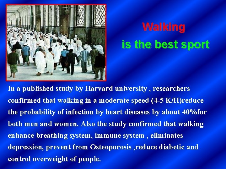 Walking is the best sport In a published study by Harvard university , researchers