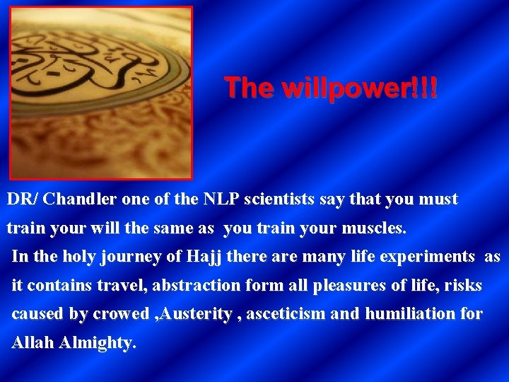 The willpower!!! DR/ Chandler one of the NLP scientists say that you must train