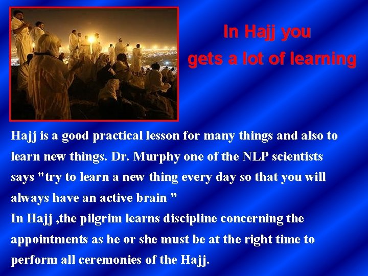 In Hajj you gets a lot of learning Hajj is a good practical lesson