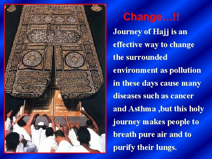 Change…!! Journey of Hajj is an effective way to change the surrounded environment as