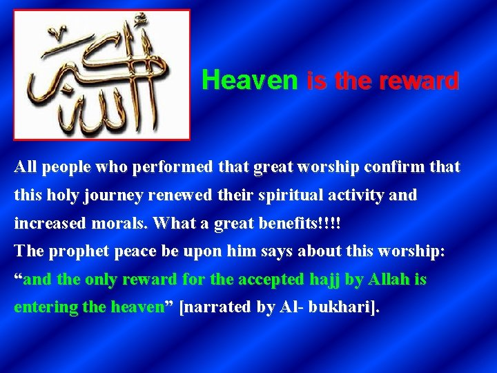 Heaven is the reward All people who performed that great worship confirm that this