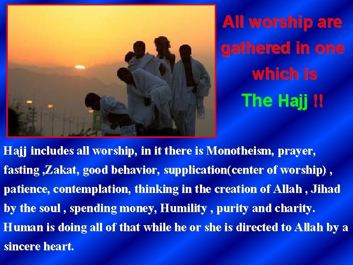 All worship are gathered in one which is The Hajj !! Hajj includes all