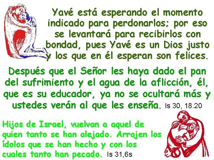 Yavé está esperando el momento indicado para perdonarlos; por eso se levantará para recibirlos