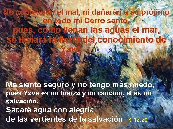 No cometerán el mal, ni dañarán a su prójimo en todo mi Cerro santo,