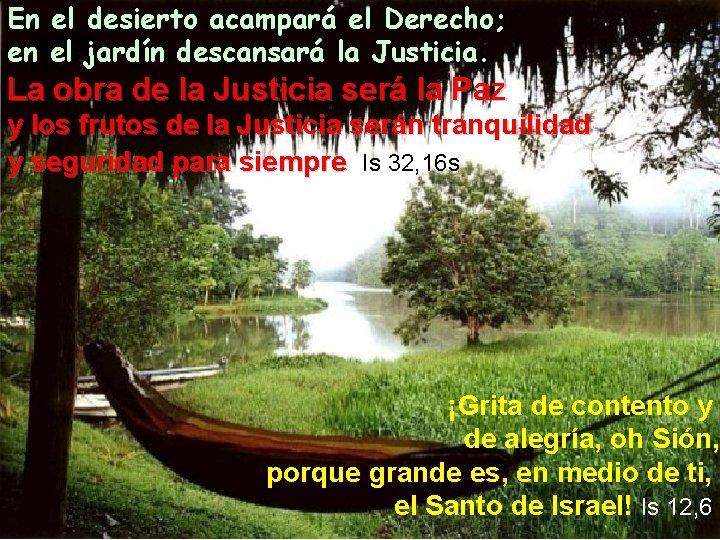 En el desierto acampará el Derecho; en el jardín descansará la Justicia. La obra