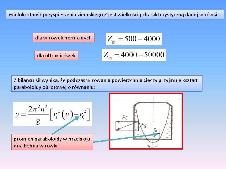 Wielokrotność przyspieszenia ziemskiego Z jest wielkością charakterystyczną danej wirówki: dla wirówek normalnych dla ultrawirówek