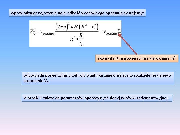 wprowadzając wyrażenie na prędkość swobodnego opadania dostajemy: ekwiwalentna powierzchnia klarowania m 2 odpowiada powierzchni