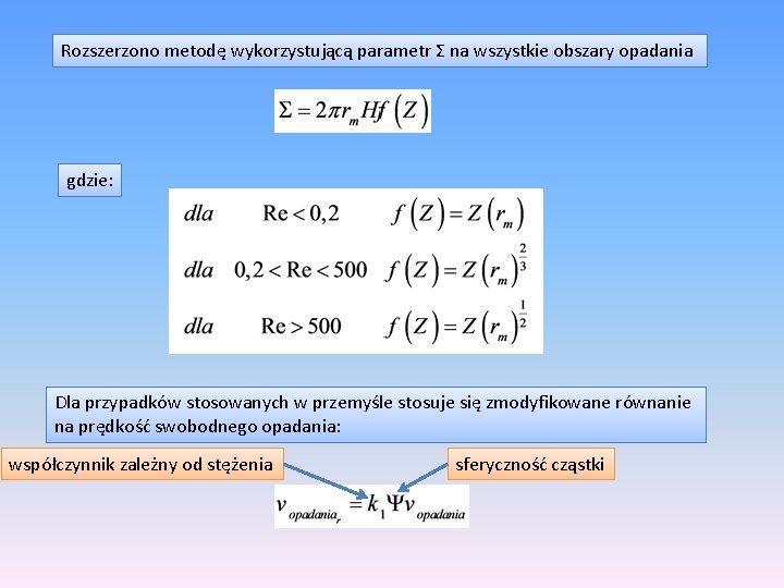 Rozszerzono metodę wykorzystującą parametr Σ na wszystkie obszary opadania gdzie: Dla przypadków stosowanych w