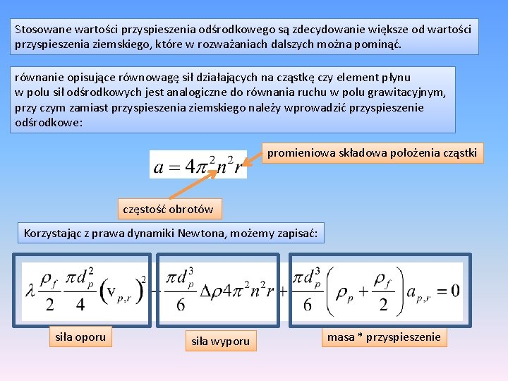 Stosowane wartości przyspieszenia odśrodkowego są zdecydowanie większe od wartości przyspieszenia ziemskiego, które w rozważaniach