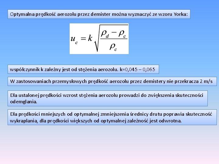 Optymalna prędkość aerozolu przez demister można wyznaczyć ze wzoru Yorka: współczynnik k zależny jest