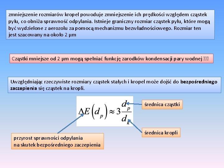 zmniejszenie rozmiarów kropel powoduje zmniejszenie ich prędkości względem cząstek pyłu, co obniża sprawność odpylania.
