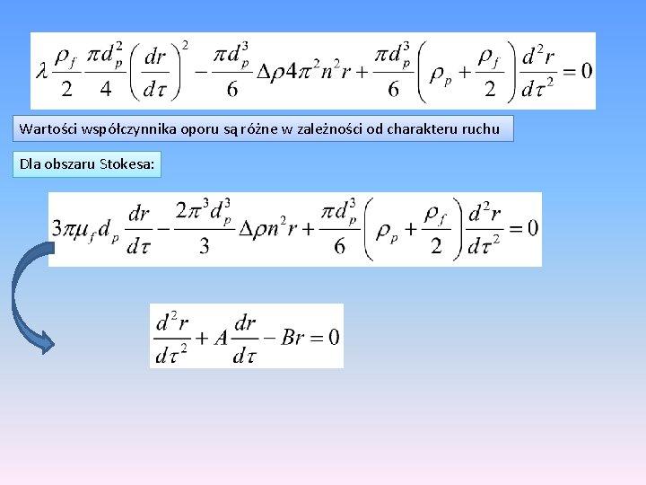 Wartości współczynnika oporu są różne w zależności od charakteru ruchu Dla obszaru Stokesa: