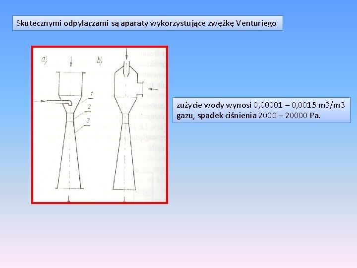 Skutecznymi odpylaczami są aparaty wykorzystujące zwężkę Venturiego zużycie wody wynosi 0, 00001 – 0,