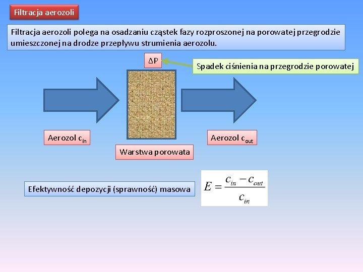 Filtracja aerozoli polega na osadzaniu cząstek fazy rozproszonej na porowatej przegrodzie umieszczonej na drodze