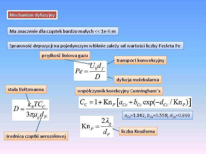 Mechanizm dyfuzyjny Ma znaczenie dla cząstek bardzo małych << 1 e-6 m Sprawność depozycji