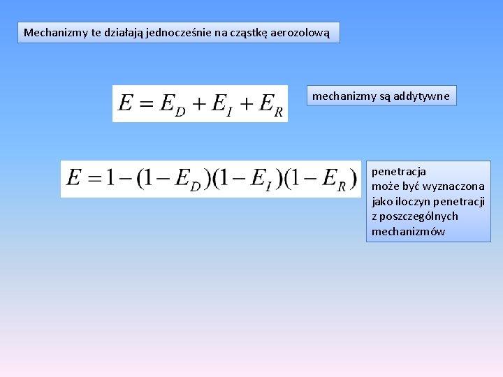 Mechanizmy te działają jednocześnie na cząstkę aerozolową mechanizmy są addytywne penetracja może być wyznaczona