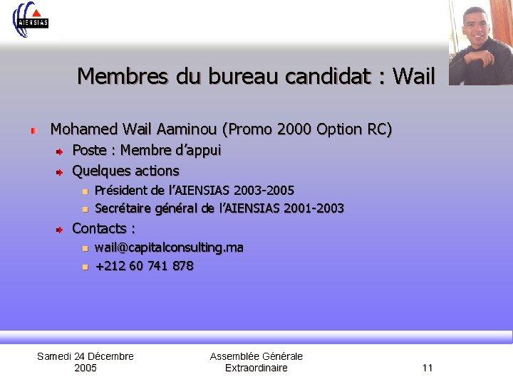 Membres du bureau candidat : Wail Mohamed Wail Aaminou (Promo 2000 Option RC) Poste