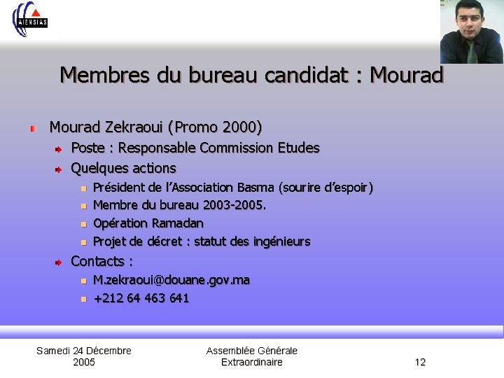 Membres du bureau candidat : Mourad Zekraoui (Promo 2000) Poste : Responsable Commission Etudes